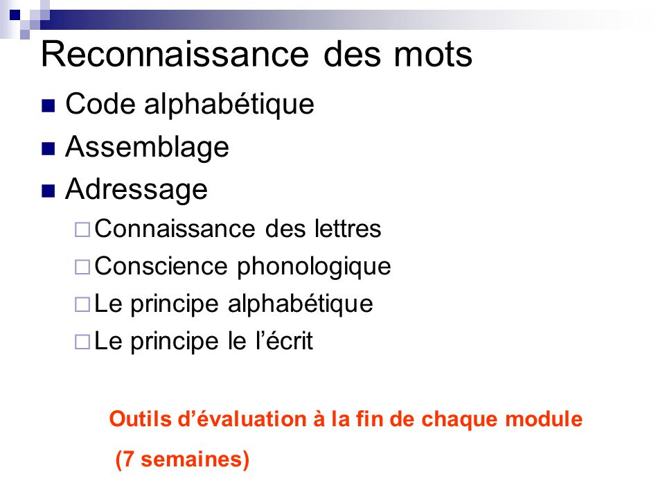 Reconnaissance des mots Code alphabétique Assemblage Adressage Connaissance des lettres Conscience phonologique Le principe alphabétique Le principe l