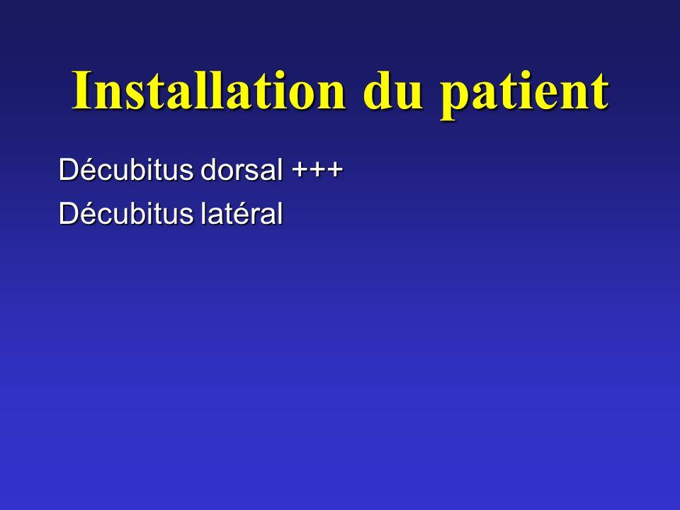 Installation du patient Décubitus dorsal +++ Décubitus latéral