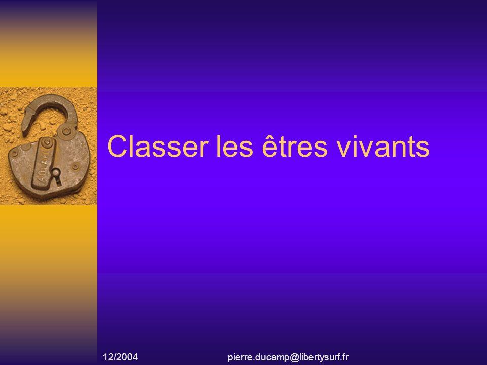 12/2004pierre.ducamp@libertysurf.fr Classer les êtres vivants