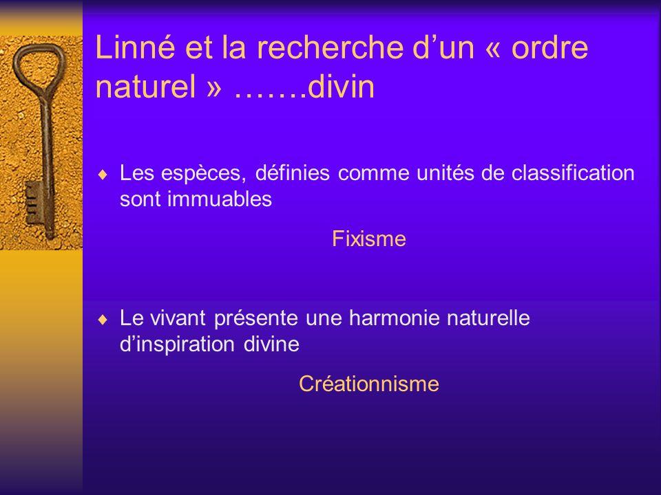 Linné et la recherche dun « ordre naturel » …….divin Les espèces, définies comme unités de classification sont immuables Fixisme Le vivant présente un