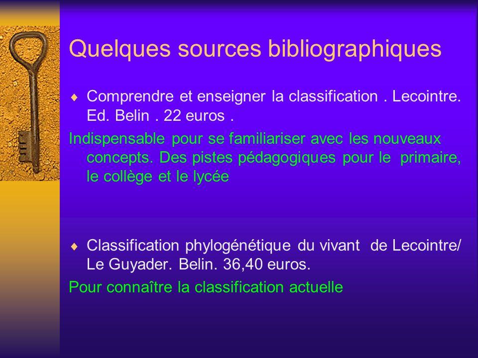 Quelques sources bibliographiques Comprendre et enseigner la classification. Lecointre. Ed. Belin. 22 euros. Indispensable pour se familiariser avec l