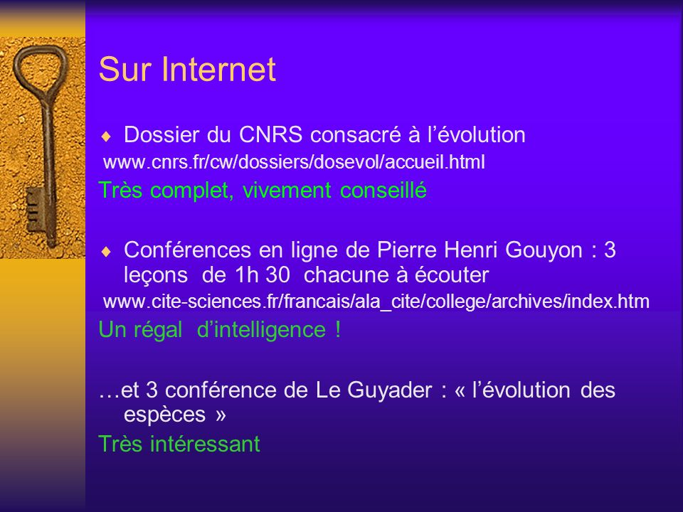 Sur Internet Dossier du CNRS consacré à lévolution www.cnrs.fr/cw/dossiers/dosevol/accueil.html Très complet, vivement conseillé Conférences en ligne