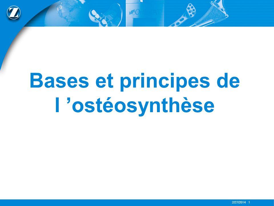 2/27/2014 1 Bases et principes de l ostéosynthèse