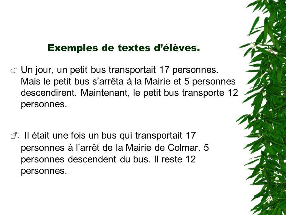 Exemples de textes délèves. Un jour, un petit bus transportait 17 personnes. Mais le petit bus sarrêta à la Mairie et 5 personnes descendirent. Mainte