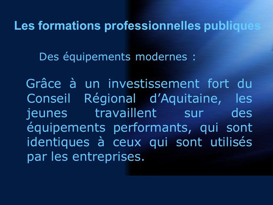 Grâce à un investissement fort du Conseil Régional dAquitaine, les jeunes travaillent sur des équipements performants, qui sont identiques à ceux qui sont utilisés par les entreprises.