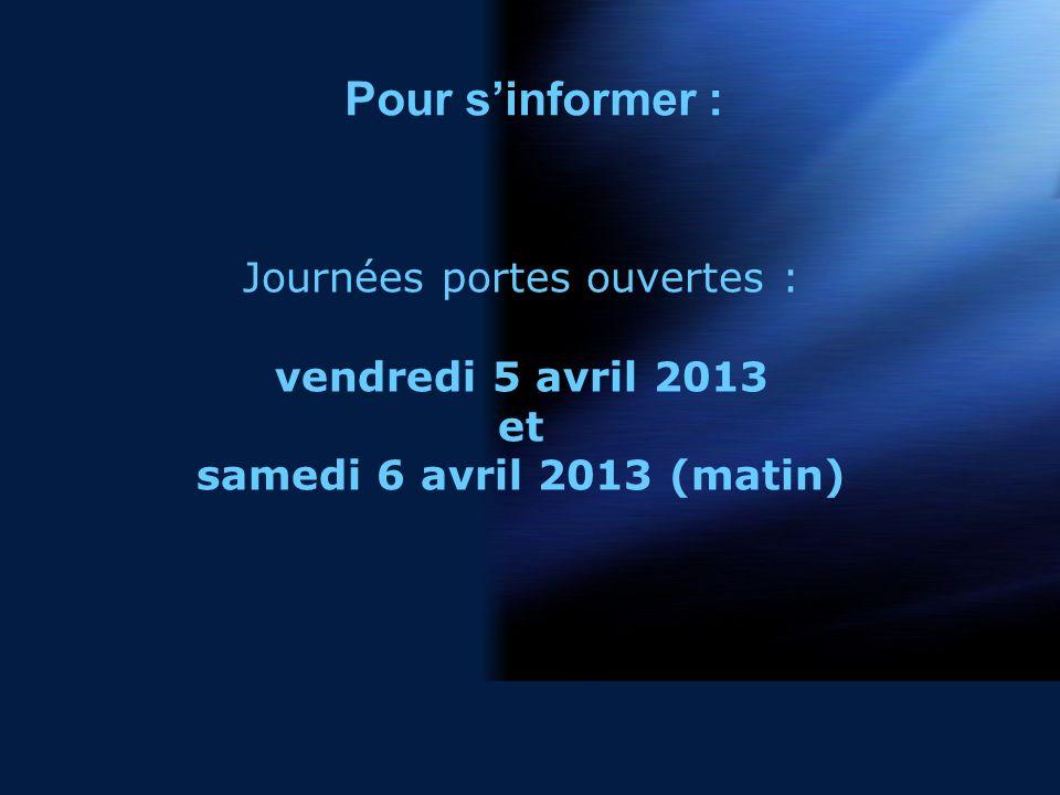 Pour sinformer : Journées portes ouvertes : vendredi 5 avril 2013 et samedi 6 avril 2013 (matin)
