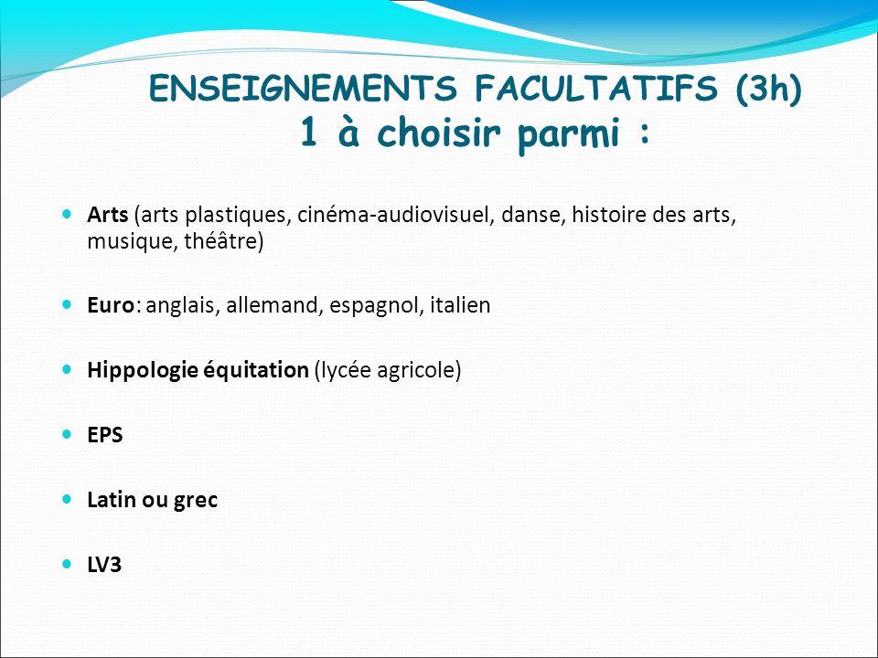 ENSEIGNEMENTS FACULTATIFS (3h) 1 à choisir parmi : Arts (arts plastiques, cinéma-audiovisuel, danse, histoire des arts, musique, théâtre) Euro: anglai