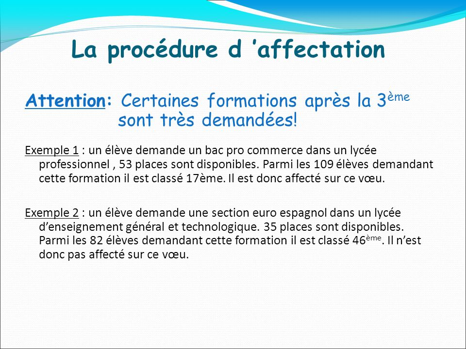 La procédure d affectation Attention: Certaines formations après la 3 ème sont très demandées.