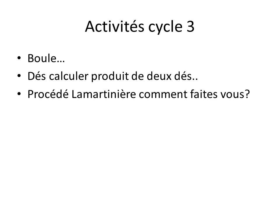 Activités cycle 3 Boule… Dés calculer produit de deux dés.. Procédé Lamartinière comment faites vous?