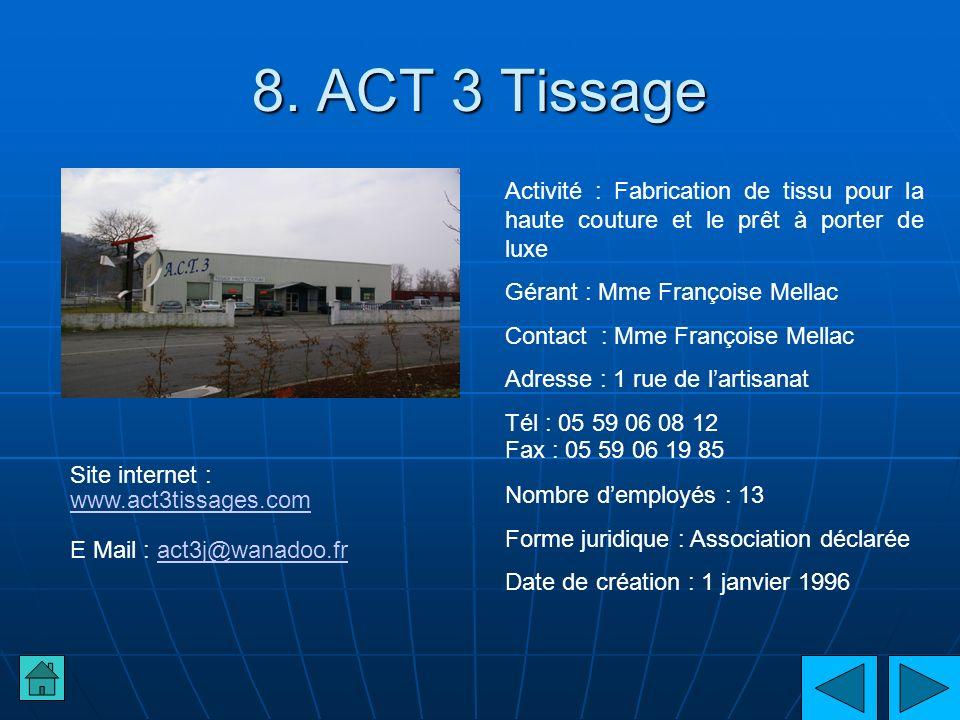 8. ACT 3 Tissage Activité : Fabrication de tissu pour la haute couture et le prêt à porter de luxe Gérant : Mme Françoise Mellac Contact : Mme Françoi