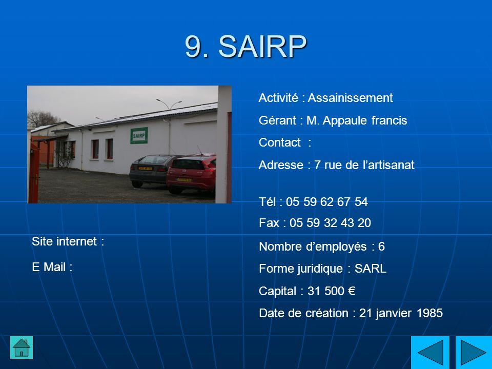 9. SAIRP Activité : Assainissement Gérant : M. Appaule francis Contact : Adresse : 7 rue de lartisanat Tél : 05 59 62 67 54 Fax : 05 59 32 43 20 Nombr