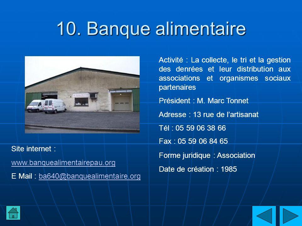 10. Banque alimentaire Activité : La collecte, le tri et la gestion des denrées et leur distribution aux associations et organismes sociaux partenaire