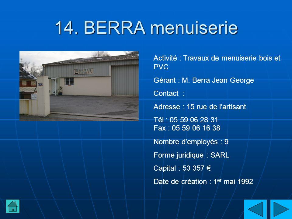 14. BERRA menuiserie Activité : Travaux de menuiserie bois et PVC Gérant : M. Berra Jean George Contact : Adresse : 15 rue de lartisant Tél : 05 59 06