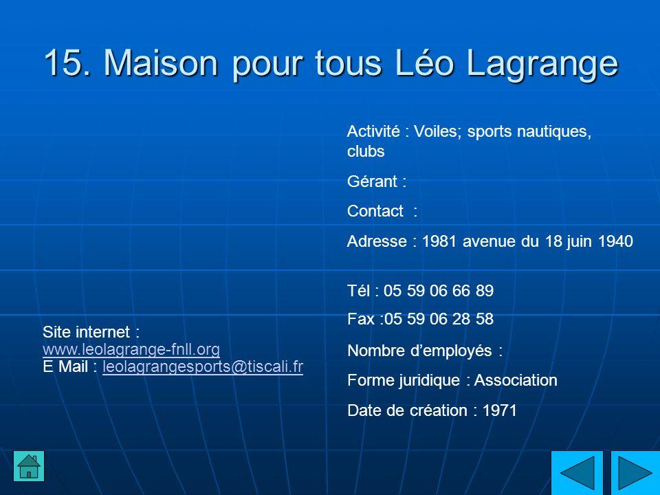 15. Maison pour tous Léo Lagrange Activité : Voiles; sports nautiques, clubs Gérant : Contact : Adresse : 1981 avenue du 18 juin 1940 Tél : 05 59 06 6