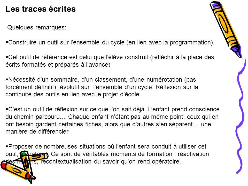Les traces écrites Quelques remarques: Construire un outil sur lensemble du cycle (en lien avec la programmation). Cet outil de référence est celui qu