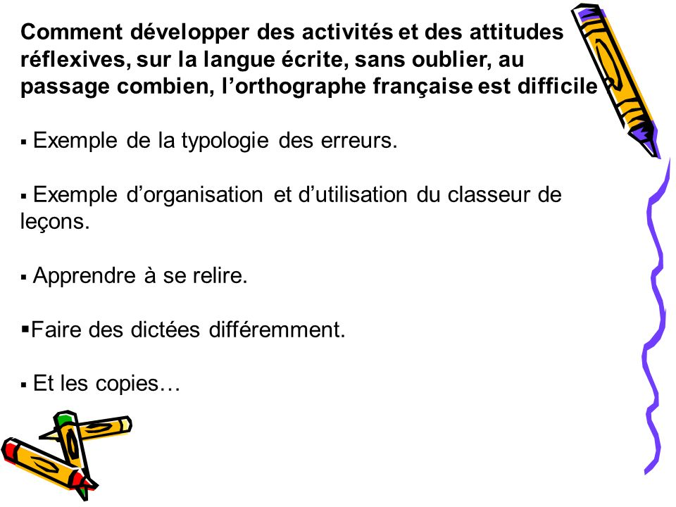 Comment développer des activités et des attitudes réflexives, sur la langue écrite, sans oublier, au passage combien, lorthographe française est diffi