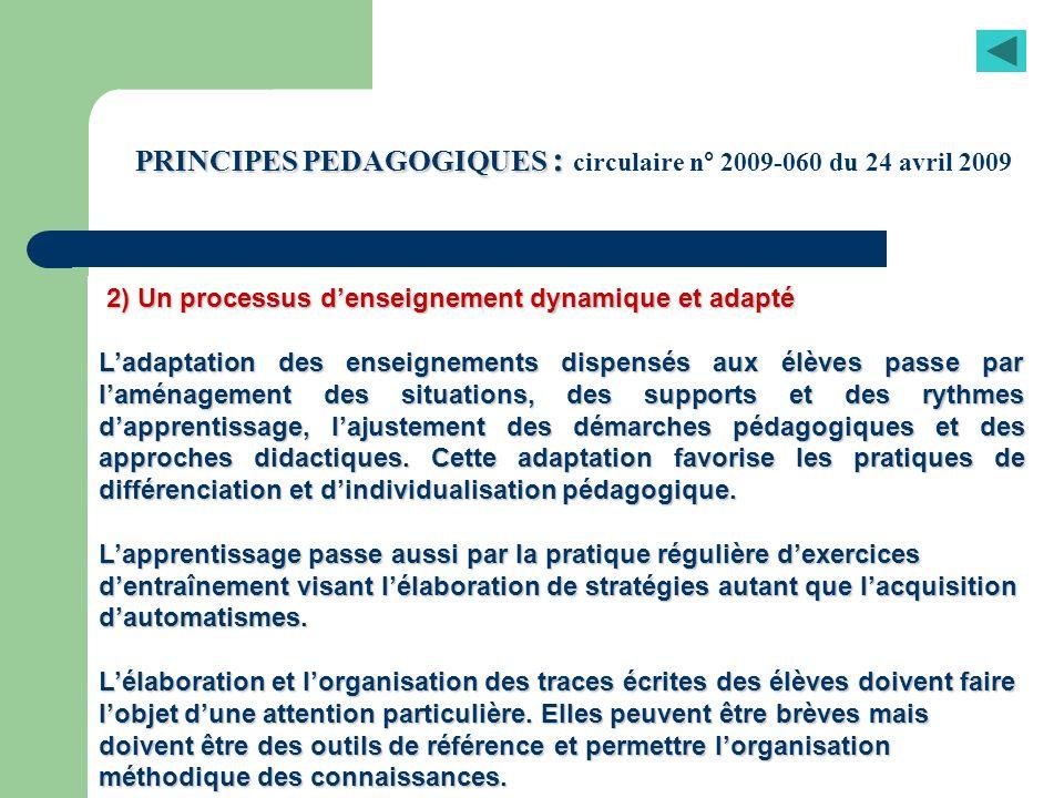 PRINCIPES PEDAGOGIQUES : PRINCIPES PEDAGOGIQUES : circulaire n° 2009-060 du 24 avril 2009 2) Un processus denseignement dynamique et adapté 2) Un proc