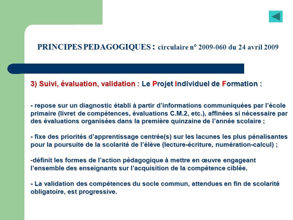 PRINCIPES PEDAGOGIQUES : PRINCIPES PEDAGOGIQUES : circulaire n° 2009-060 du 24 avril 2009 3) Suivi, évaluation, validation : Le Projet Individuel de F