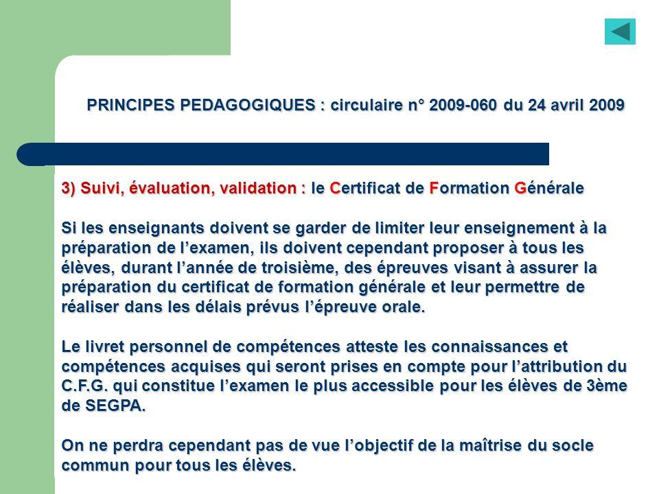 PRINCIPES PEDAGOGIQUES : circulaire n° 2009-060 du 24 avril 2009 3) Suivi, évaluation, validation: le Certificat de Formation Générale 3) Suivi, évalu