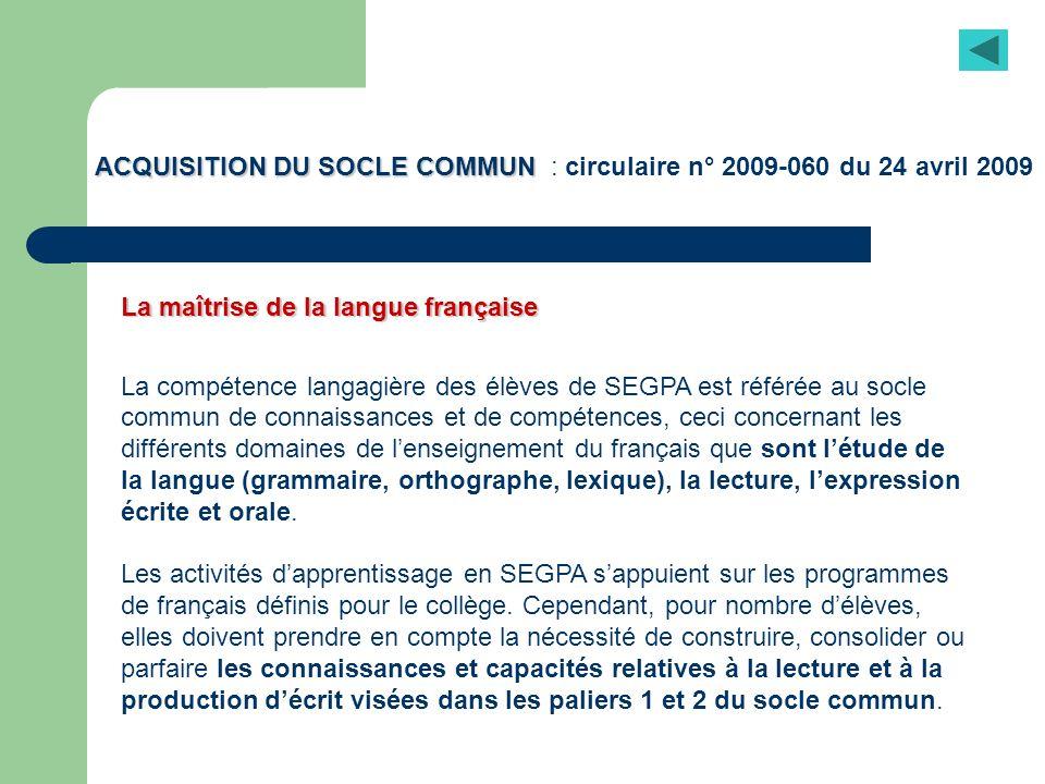 ACQUISITION DU SOCLE COMMUN ACQUISITION DU SOCLE COMMUN : circulaire n° 2009-060 du 24 avril 2009 La maîtrise de la langue française La compétence lan