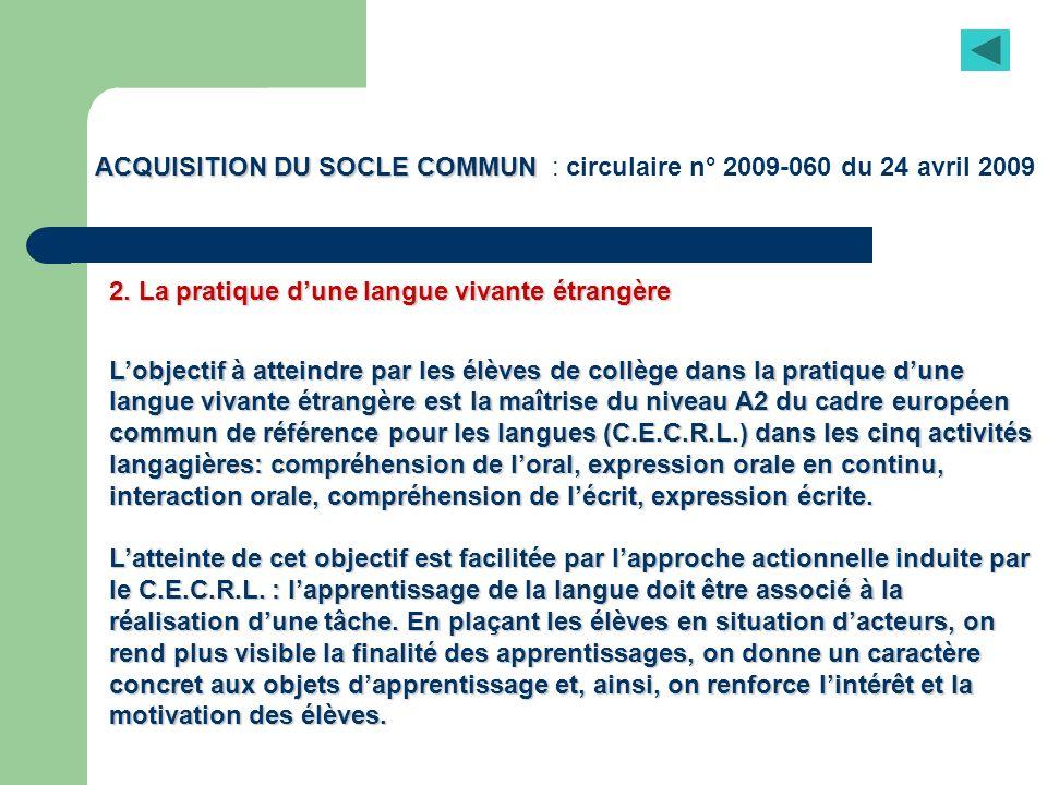 ACQUISITION DU SOCLE COMMUN ACQUISITION DU SOCLE COMMUN : circulaire n° 2009-060 du 24 avril 2009 2. La pratique dune langue vivante étrangère Lobject