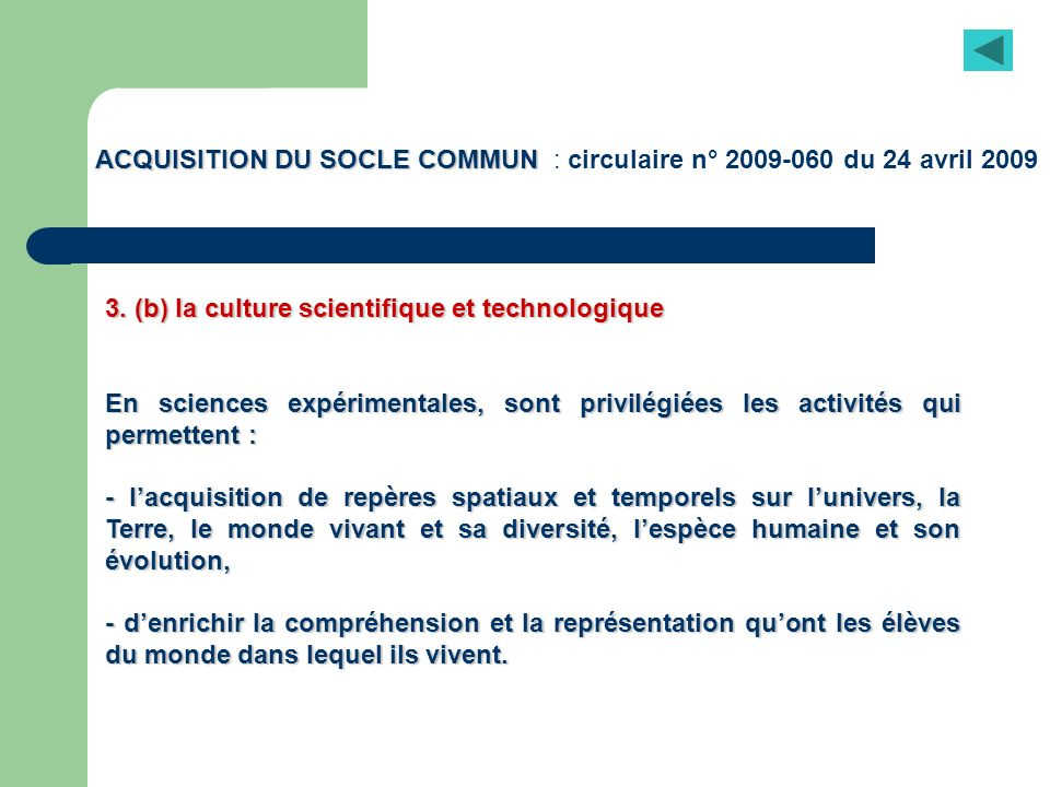 ACQUISITION DU SOCLE COMMUN ACQUISITION DU SOCLE COMMUN : circulaire n° 2009-060 du 24 avril 2009 3. (b) la culture scientifique et technologique En s