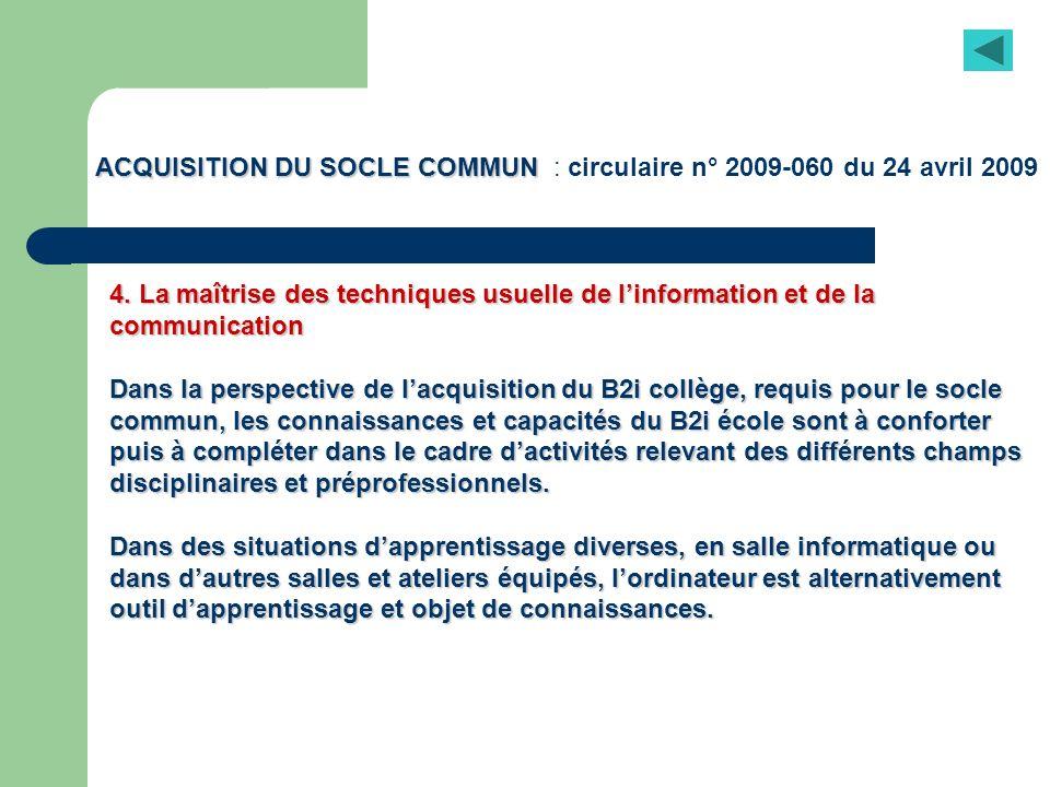 ACQUISITION DU SOCLE COMMUN ACQUISITION DU SOCLE COMMUN : circulaire n° 2009-060 du 24 avril 2009 4. La maîtrise des techniques usuelle de linformatio