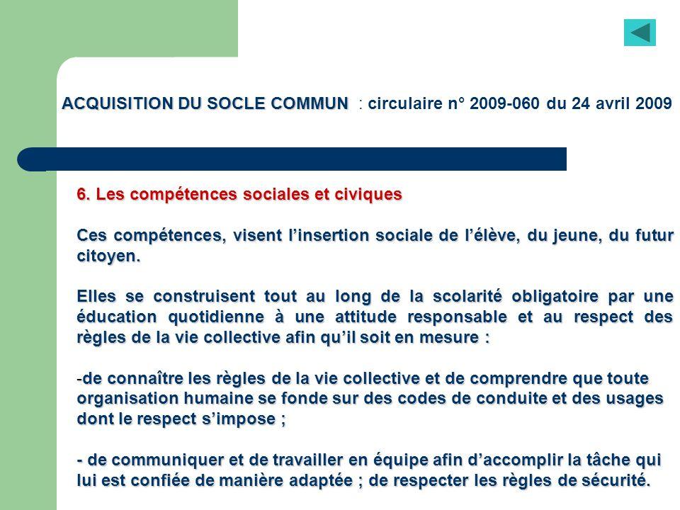 ACQUISITION DU SOCLE COMMUN ACQUISITION DU SOCLE COMMUN : circulaire n° 2009-060 du 24 avril 2009 6. Les compétences sociales et civiques Ces compéten