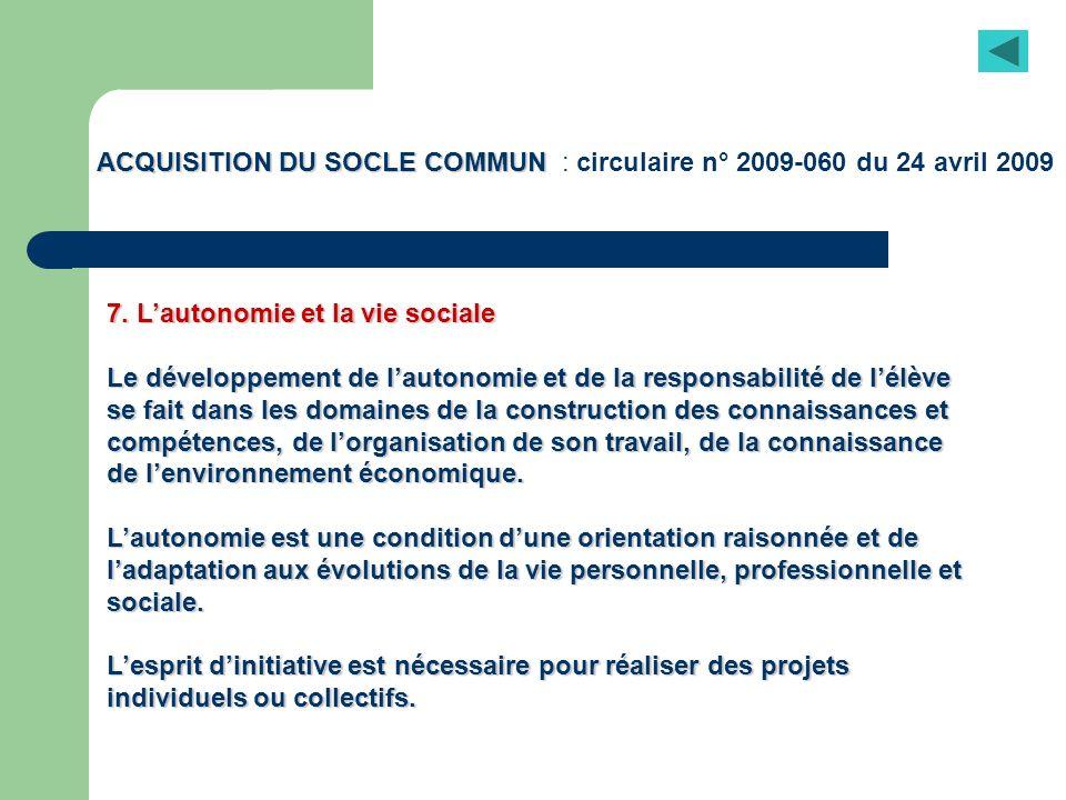 ACQUISITION DU SOCLE COMMUN ACQUISITION DU SOCLE COMMUN : circulaire n° 2009-060 du 24 avril 2009 7. Lautonomie et la vie sociale Le développement de