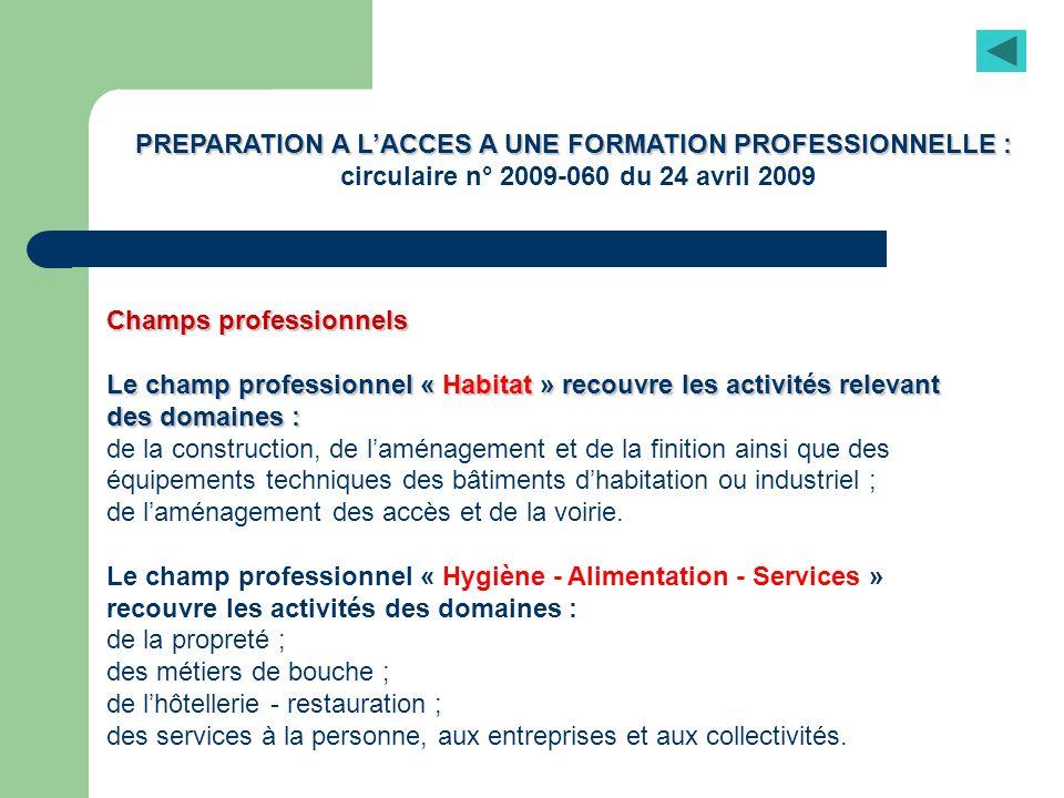 PREPARATION A LACCES A UNE FORMATION PROFESSIONNELLE : circulaire n° 2009-060 du 24 avril 2009 Champs professionnels Le champ professionnel « Habitat