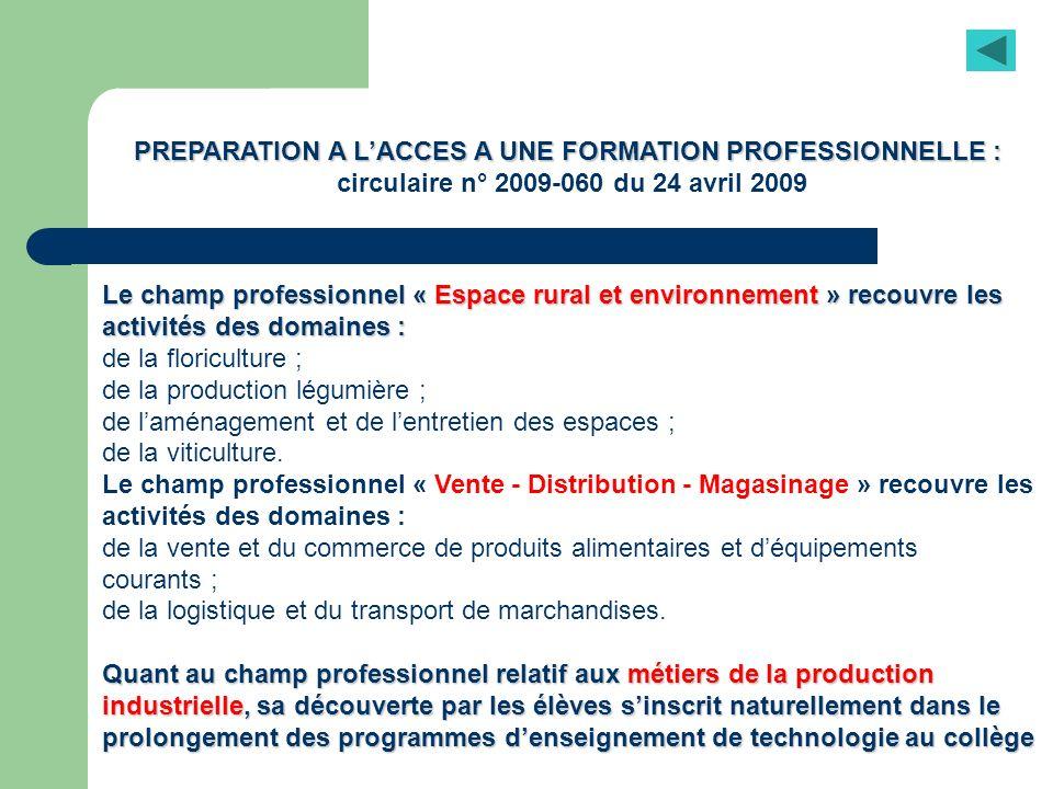 PREPARATION A LACCES A UNE FORMATION PROFESSIONNELLE : circulaire n° 2009-060 du 24 avril 2009 Le champ professionnel « Espace rural et environnement