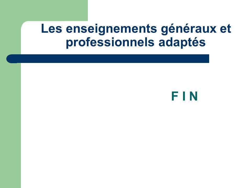 Les enseignements généraux et professionnels adaptés F I N