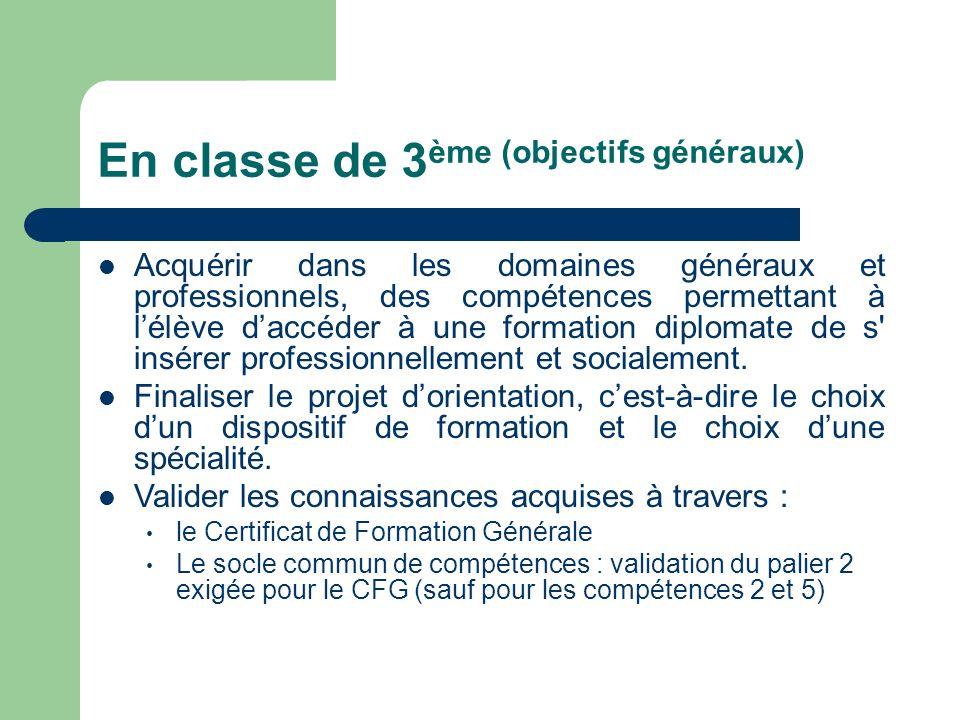 En classe de 3 ème (objectifs généraux) Acquérir dans les domaines généraux et professionnels, des compétences permettant à lélève daccéder à une form