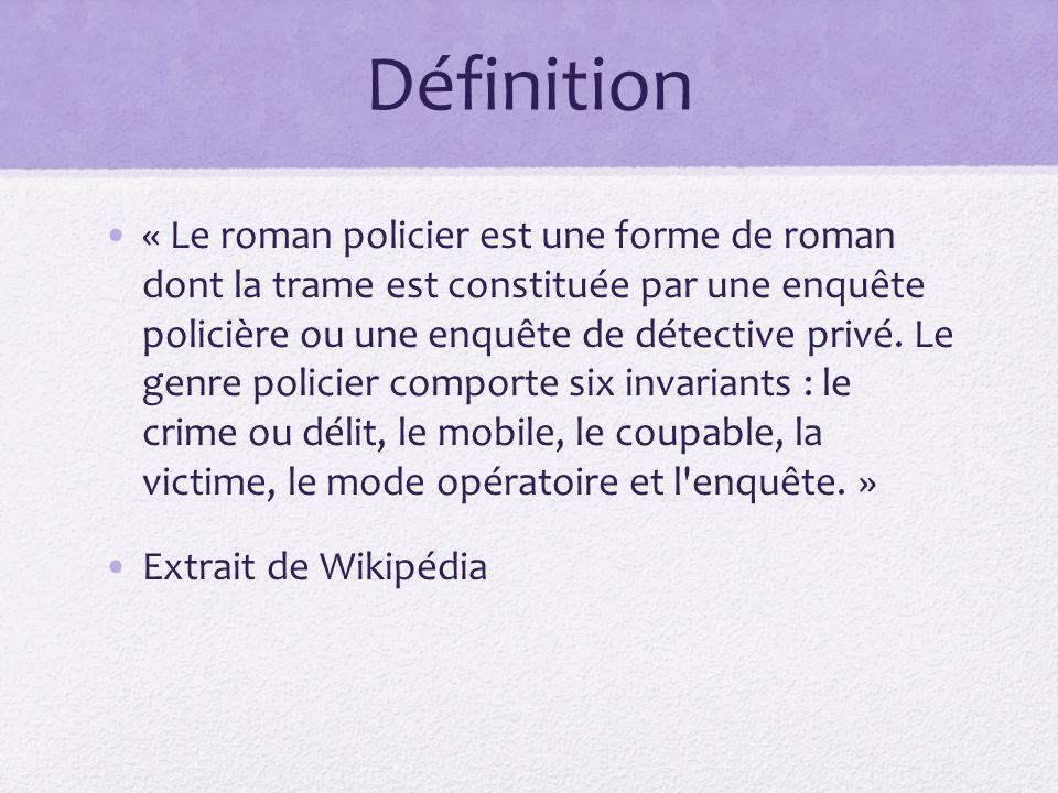 Définition « Le roman policier est une forme de roman dont la trame est constituée par une enquête policière ou une enquête de détective privé. Le gen