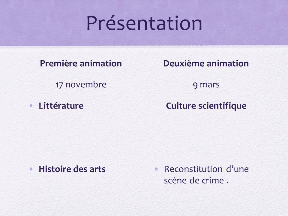 Présentation Première animation 17 novembre Littérature Histoire des arts Deuxième animation 9 mars Culture scientifique Reconstitution dune scène de