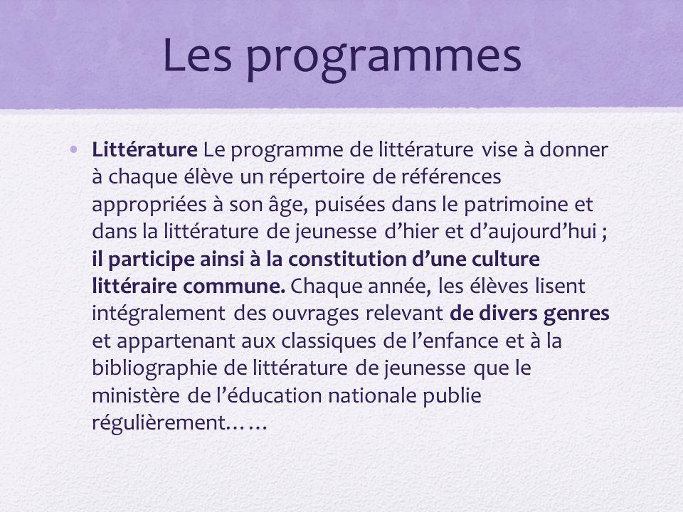 Les programmes Littérature Le programme de littérature vise à donner à chaque élève un répertoire de références appropriées à son âge, puisées dans le