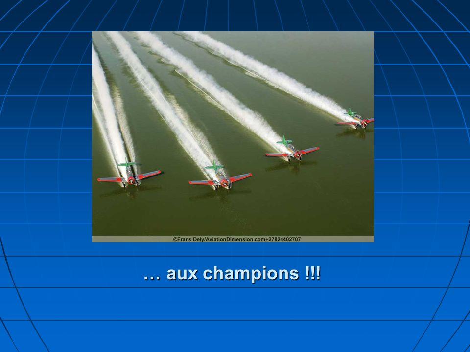 … aux champions !!!