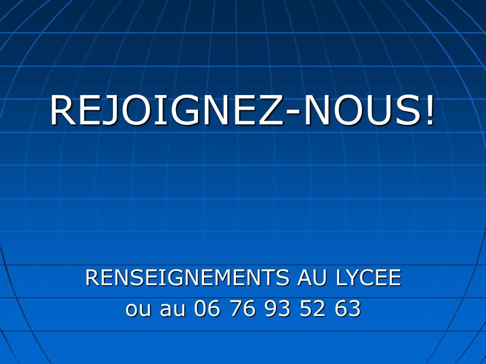REJOIGNEZ-NOUS! RENSEIGNEMENTS AU LYCEE ou au 06 76 93 52 63