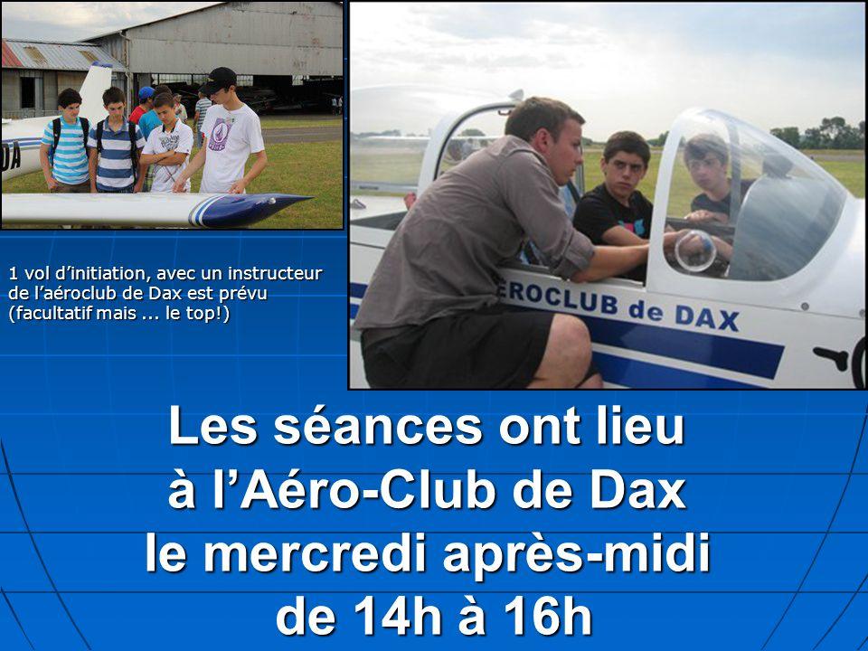 Les séances ont lieu à lAéro-Club de Dax le mercredi après-midi de 14h à 16h 1 vol dinitiation, avec un instructeur de laéroclub de Dax est prévu (facultatif mais...