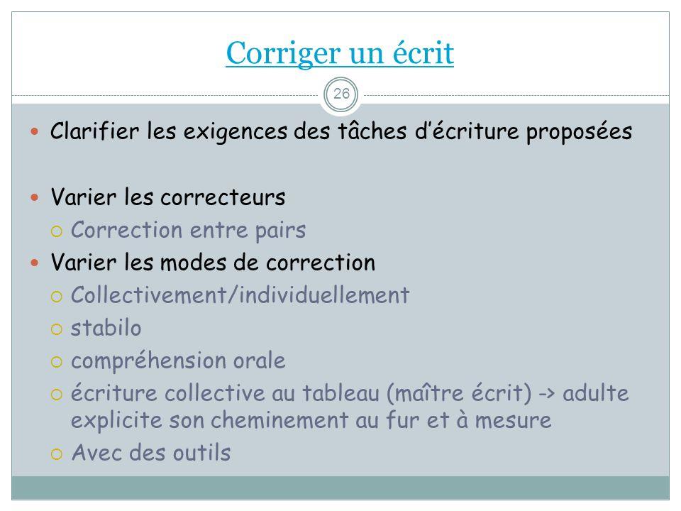 Corriger un écrit 26 Clarifier les exigences des tâches décriture proposées Varier les correcteurs Correction entre pairs Varier les modes de correcti