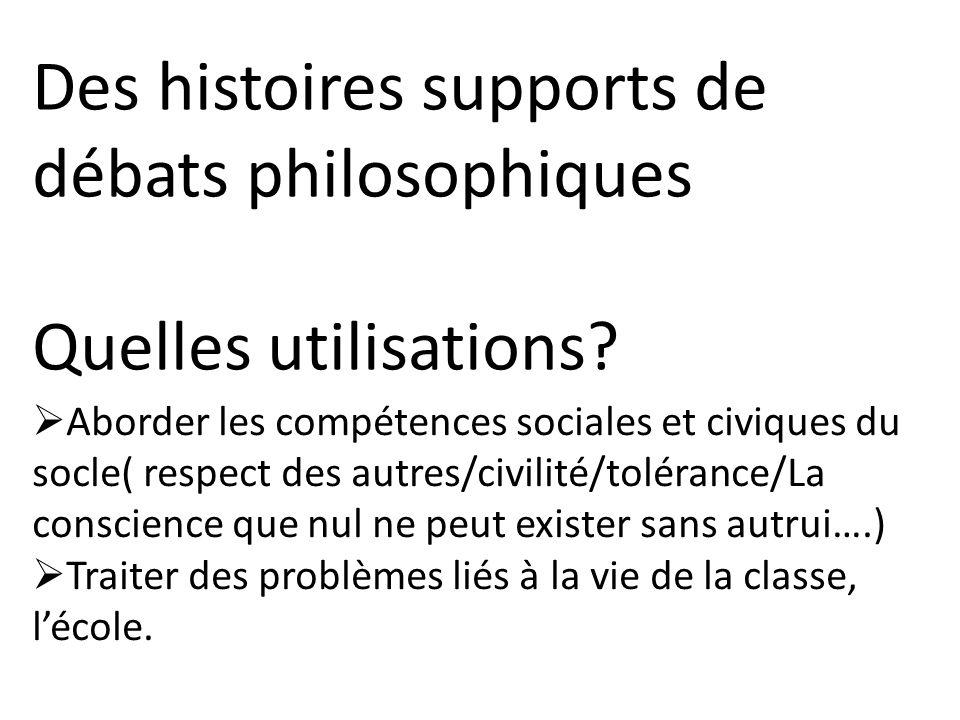 Des histoires supports de débats philosophiques Quelles utilisations? Aborder les compétences sociales et civiques du socle( respect des autres/civili