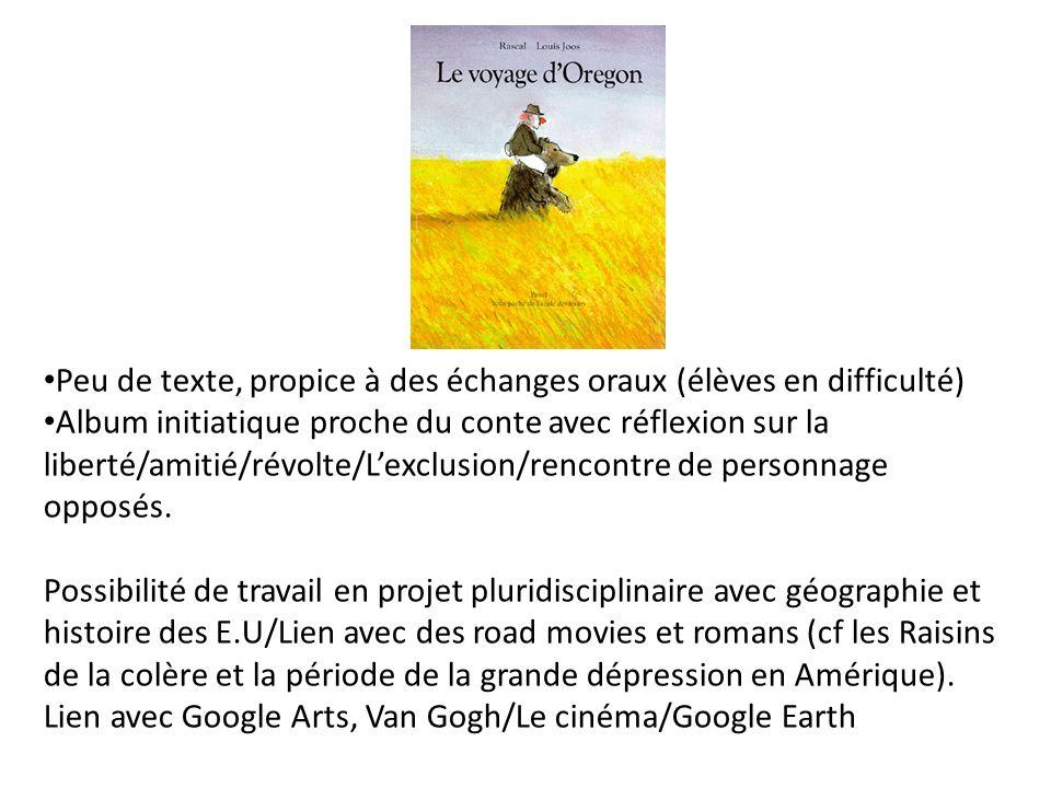 Peu de texte, propice à des échanges oraux (élèves en difficulté) Album initiatique proche du conte avec réflexion sur la liberté/amitié/révolte/Lexcl