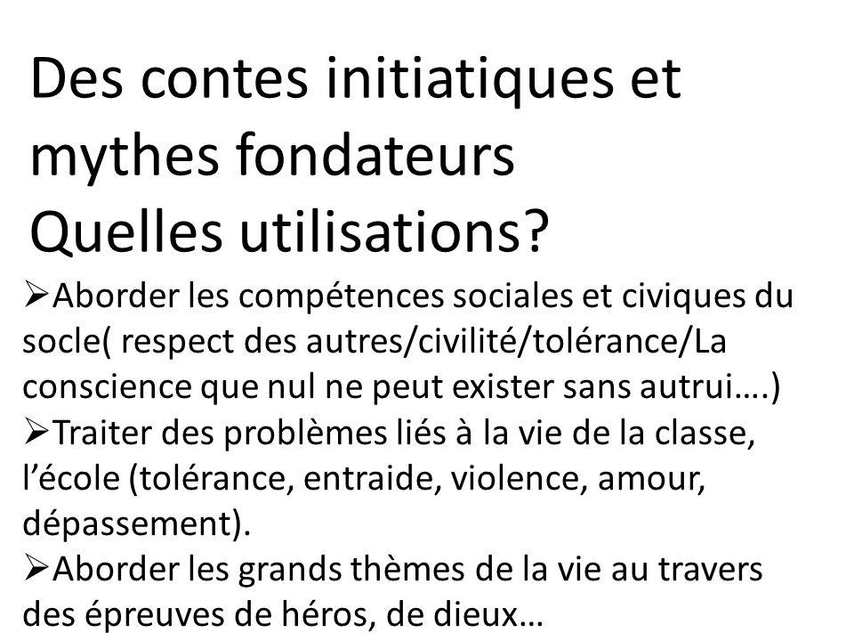 Des contes initiatiques et mythes fondateurs Quelles utilisations? Aborder les compétences sociales et civiques du socle( respect des autres/civilité/