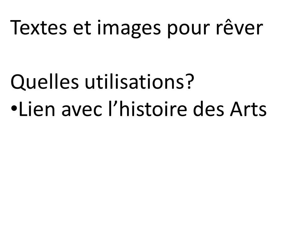 Textes et images pour rêver Quelles utilisations? Lien avec lhistoire des Arts