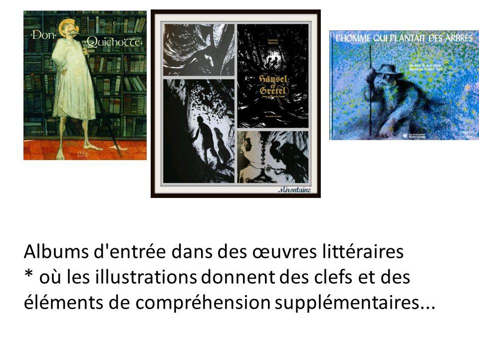 Albums d'entrée dans des œuvres littéraires * où les illustrations donnent des clefs et des éléments de compréhension supplémentaires...