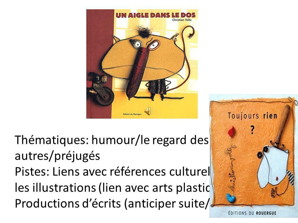 Thématiques: humour/le regard des autres/préjugés Pistes: Liens avec références culturelles/ travail sur les illustrations (lien avec arts plastiques)