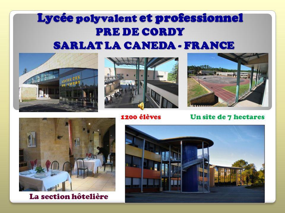 Lycée polyvalent et professionnel PRE DE CORDY La section hôtelière 1200 élèvesUn site de 7 hectares SARLAT LA CANEDA - FRANCE