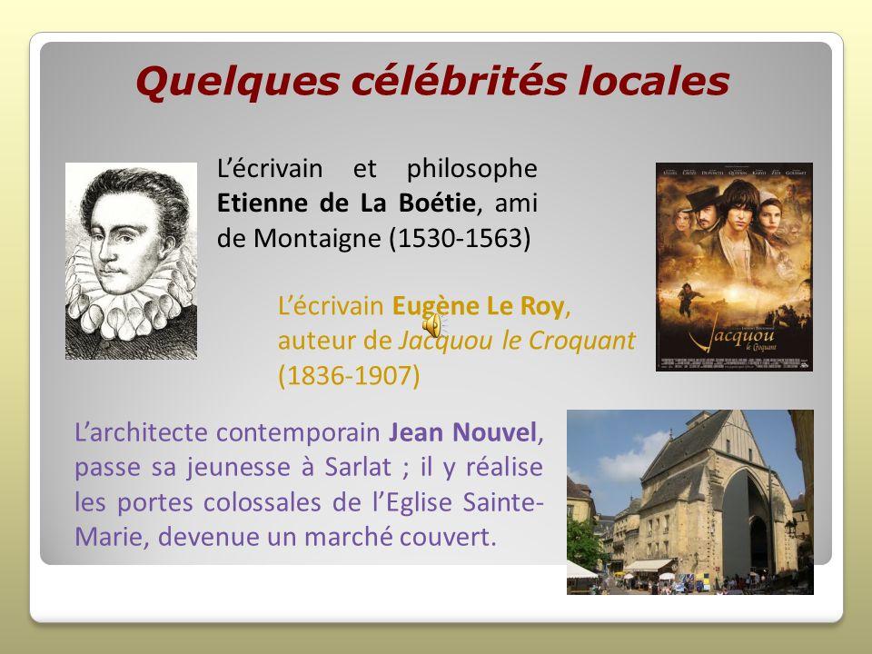 Quelques célébrités locales Lécrivain et philosophe Etienne de La Boétie, ami de Montaigne (1530-1563) Lécrivain Eugène Le Roy, auteur de Jacquou le C