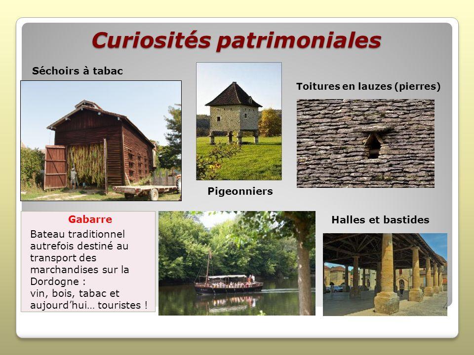 Curiosités patrimoniales Séchoirs à tabac Toitures en lauzes (pierres) Gabarre Bateau traditionnel autrefois destiné au transport des marchandises sur la Dordogne : vin, bois, tabac et aujourdhui… touristes .