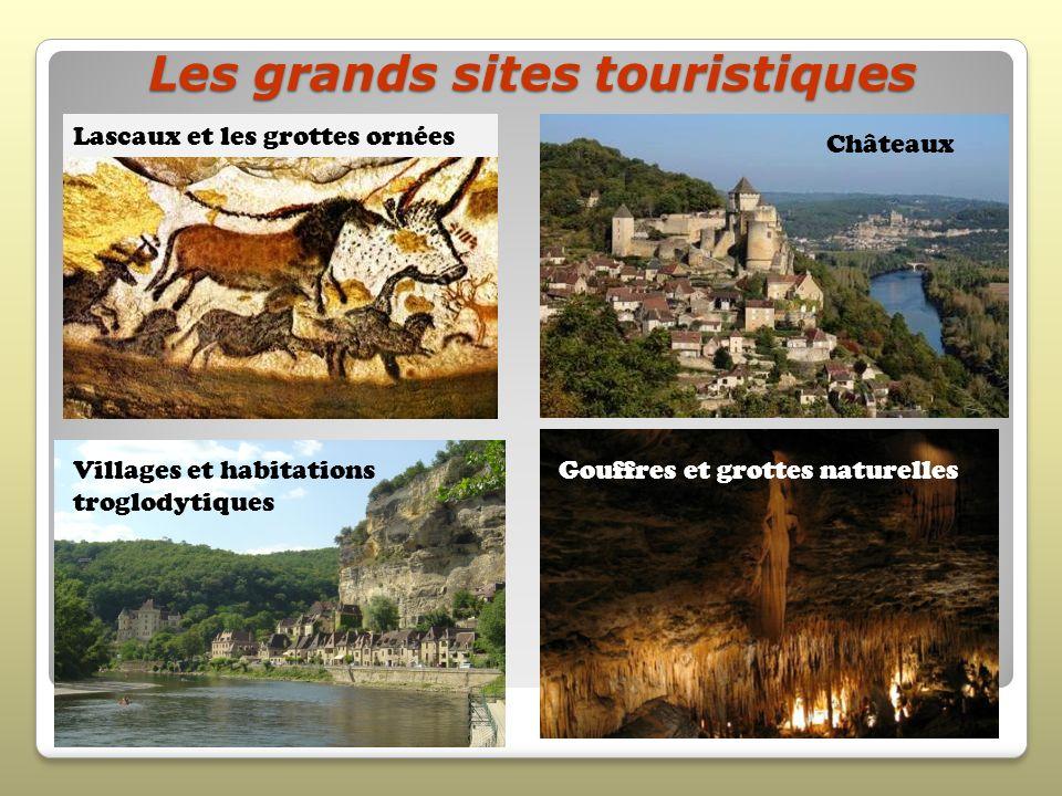 Les grands sites touristiques Gouffres et grottes naturelles Lascaux et les grottes ornées Châteaux Villages et habitations troglodytiques